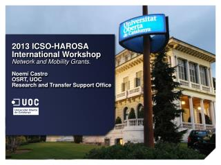 2013 ICSO-HAROSA International  Workshop Network and  Mobility Grants . Noemí Castro OSRT, UOC
