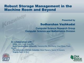 Robust Storage Management in the Machine Room and Beyond