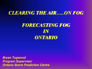 CLEARING THE AIR…..ON FOG FORECASTING FOG  IN  ONTARIO