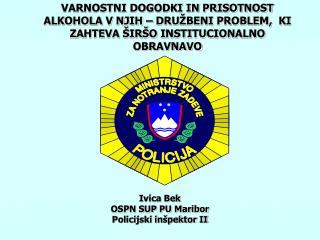 Ivica Bek  OSPN SUP PU Maribor Policijski inšpektor II