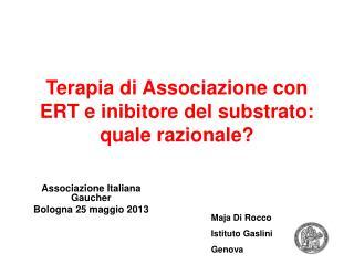 Terapia di Associazione con ERT e inibitore del substrato: quale razionale?