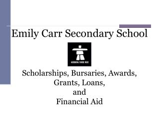 Emily Carr Secondary School Scholarships, Bursaries, Awards,  Grants, Loans,  and  Financial Aid