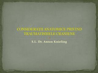CONSIDERAŢII ANATOMICE PRIVIND TRAUMATISMELE CRANIENE