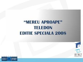 """""""MEREU APROAPE"""" TELEDON  EDITIE SPECIALA 2008"""