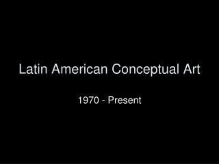 Latin American Conceptual Art