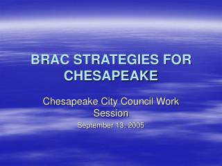 BRAC STRATEGIES FOR CHESAPEAKE