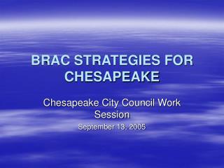 BRAC STRATEGIES FOR CHESAPEAKE