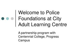 Welcome to Police Foundations at City Adult Learning Centre