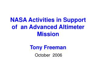 NASA Activities in Support of  an Advanced Altimeter Mission Tony Freeman
