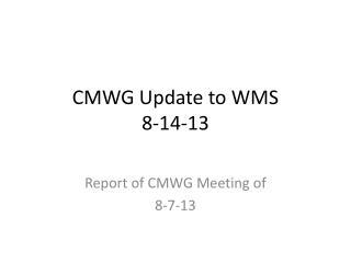 CMWG Update to WMS 8-14-13