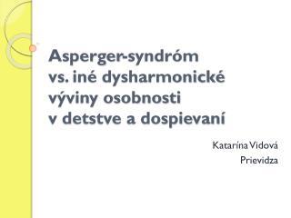 Asperger-syndróm vs . iné  dysharmonické  výviny osobnosti  v detstve a dospievaní