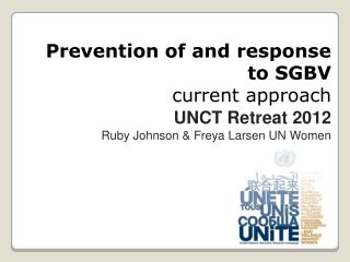 Prevention of and response to SGBV current approach  UNCT Retreat 2012