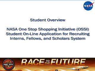 Student Overview NASA One Stop Shopping Initiative (OSSI)