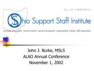 John J. Burke, MSLS ALAO Annual Conference November 1, 2002