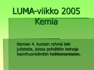 LUMA-viikko 2005 Kemia