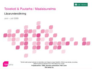 Toivekoti & Puutarha / Maalaisunelma Läsarundersökning Juni – Juli 2009