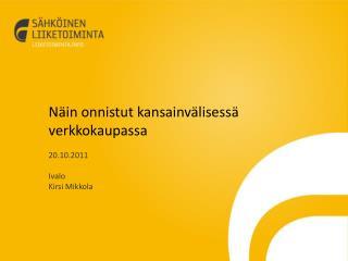 Näin onnistut kansainvälisessä verkkokaupassa  20.10.2011 Ivalo Kirsi Mikkola