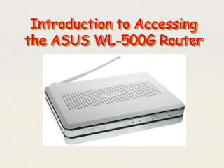 Introduction to Accessing  the ASUS WL-500G Router