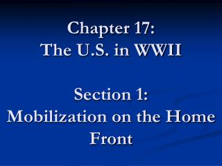Chapter 17: The U.S. in WWII Section 1: Mobilization on the Home Front