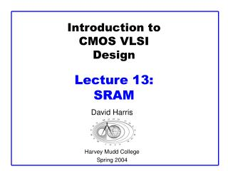 Introduction to CMOS VLSI Design  Lecture 13:  SRAM