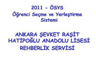 2011 - ÖSYS Öğrenci Seçme ve Yerleştirme Sistemi ANKAR A  ŞEVKET RAŞİT HATİPOĞLU ANADOLU LİSESİ