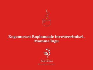 Kogemusest Raplamaale investeerimisel. Mamma lugu