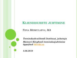Kliendisuhete juhtimine Tiina Merkuljeva, MA