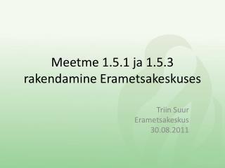 Meetme 1.5.1 ja 1.5.3 rakendamine Erametsakeskuses