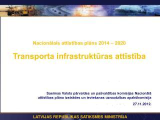 Nacionālais attīstības plāns 2014 – 2020 Transporta infrastruktūras attīstība