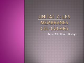 Unitat  7:  LES MEMBRANES  CEL·lULARS
