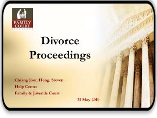 Divorce Proceedings Chiang Joon Heng, Steven Help Centre Family & Juvenile Court  				31 May 2010