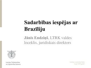 Sadarbības iespējas ar Brazīliju