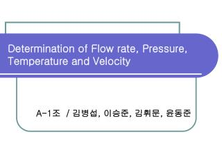 Determination of Flow rate, Pressure, Temperature and Velocity
