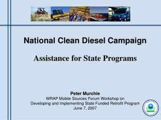 National Clean Diesel Campaign Assistance for State Programs Peter Murchie
