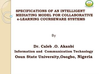 SPECIFICATIONS OF AN INTELLIGENT MEDIATING MODEL FOR COLLABORATIVE  e-LEARNING COURSEWARE SYSTEMS
