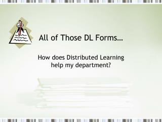 All of Those DL Forms…
