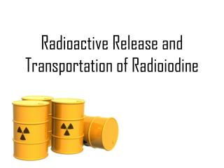 Radioactive Release and Transportation of Radioiodine