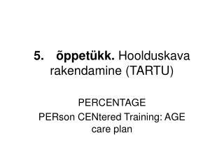 5. õppetükk.  Hoolduskava rakendamine (TARTU)