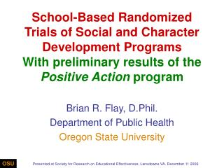 Brian R. Flay, D.Phil. Department of Public Health Oregon State University