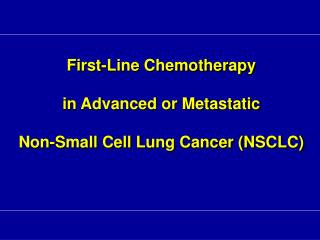 First-Line Chemotherapy  in Advanced or Metastatic  Non-Small Cell Lung Cancer (NSCLC)