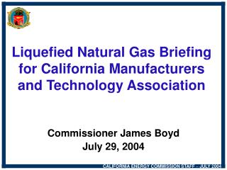 Liquefied Natural Gas Briefing  for California Manufacturers  and Technology Association