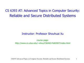 CS 6393 AT: Advanced Topics in Computer Security:  Reliable and Secure Distributed Systems