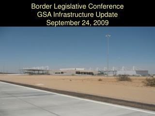 Border Legislative Conference GSA Infrastructure Update September 24, 2009