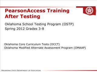 Oklahoma Core Curriculum Tests (OCCT) Oklahoma Modified Alternate Assessment Program (OMAAP)