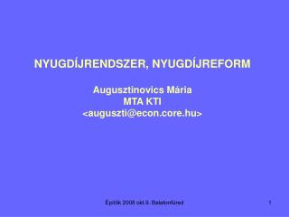 NYUGDÍJRENDSZER, NYUGDÍJREFORM Augusztinovics Mária MTA KTI <auguszti@econ.core.hu>