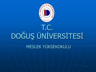 T.C.  DOĞUŞ ÜNİVERSİTESİ