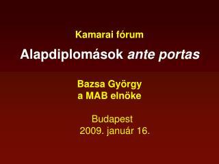 Kamarai fórum Alapdiplomások  ante portas Bazsa György  a MAB elnöke   Budapest 2009. január 16.