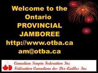 Welcome to the Ontario PROVINCIAL JAMBOREE otba am@otba