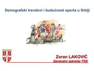 Zoran LAKOVIĆ Generalni sekretar FSS