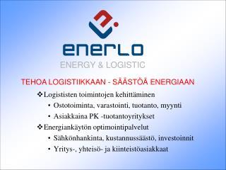 Logististen toimintojen kehittäminen Ostotoiminta, varastointi, tuotanto, myynti